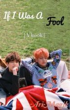 If I Was A Fool |Vkook| by MagikAri7