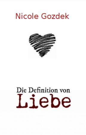 Die Definition von Liebe by nicole-gozdek
