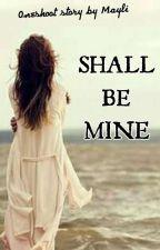Shall Be Mine [Oneshoot] by Ms_maylin