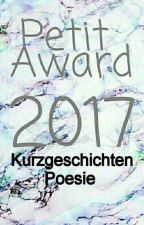 Petit Award 2017- Poesie Und Kurzgeschichten✔ by the_short_cut