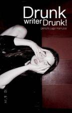 Drunk Writer Drunk! by inggridsonyaaa