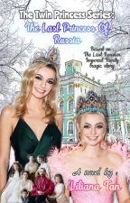Twin Princess : The Last Princess Of Rusia by LilianaTan1708