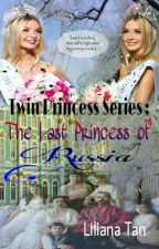 Twin Princess : The Last Princess Of Russia by LilianaTan1708