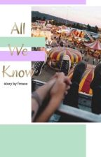 All We Know by frnssx