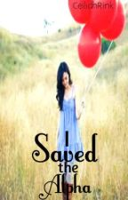 I Saved The Alpha. (Watty Awards 2012) by CeilidhRink