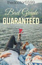 Bad Grade Guaranteed by thedoctor5599