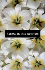 A Road to our Lifetime by itsleyah