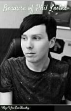 Because of Phil Lester by YesItsDorky