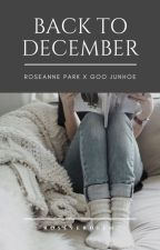 Back To December --- Junhoe x Rose [ END ] by Roseverdeen