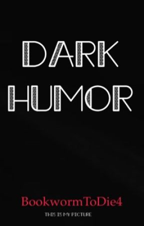 Dark Humor With Other Weird And Morbid Jokes Indefinite Hiatus Complete Happy Birthday And A Cop Wattpad