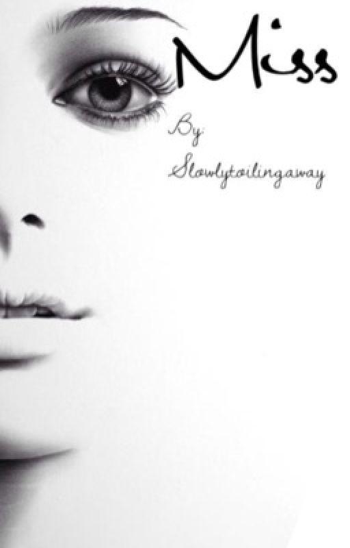 Miss by slowlytoilingaway