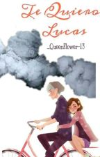 Te Quiero, Lucas by _QueenFlower-13