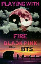 Playing With Fire (BlackPink X BTS Love Story) by Goldfishmayhem