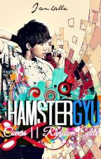 HamsterGyu Covers || Random Edits (Close) by Iamhalle