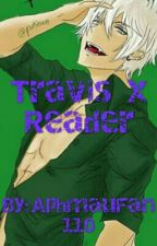 Travis x Reader by XoXoAphmauFan110XoXo