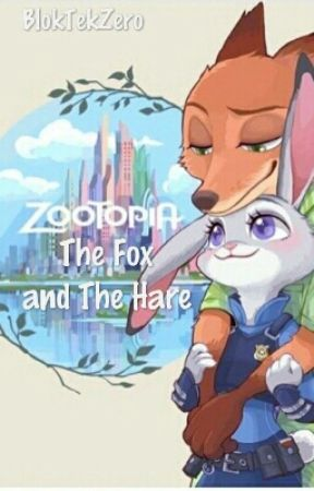 Zootopia: The Fox and The Hare by BlokTekZero
