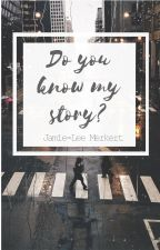 Do you know my story? by Maybe-Lee