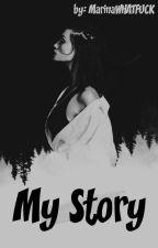 Моя История   My Story by MarinaWHATFUCK