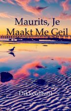 Maurits, je maakt me geil by dikkeolifant