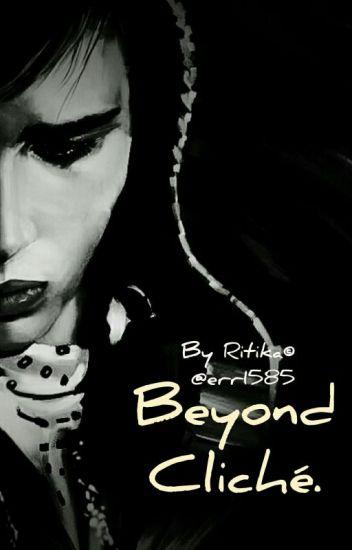 Beyond Cliché ~By Ritika©