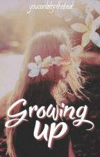 GROWING UP by youcantstopthebeat_