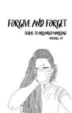 Forgive and Forget| Sequel to Arranged Marriage by emsickle_04