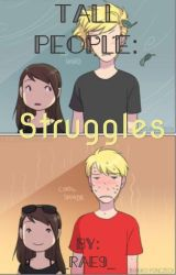 Tall People: Struggles... by RosieRae19