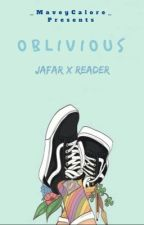 Oblivious (Jafar x Reader) {SLOW UPDATES} by _MaveyCalore_