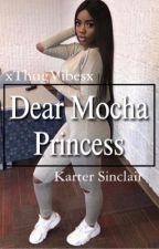 Dear Mocha Princess   ON HOLD by xThugVibesx