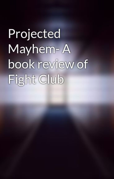Projected Mayhem- A book review of Fight Club by AmbarishD