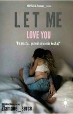 Let Me Love You by Zlamane_serce