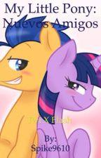 My little pony nuevos amigos (COMPLETADA) by Spike9610