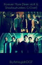 Forever More (Teen Wolf & Shadowhunters C / Over )  by Arnayjah1DLover