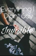 Everything I Didn't Say for the Invisible by ajuwonwoo