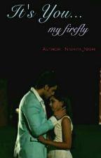 It's You ~ my firefly (Editing) by Nishita_Nishi
