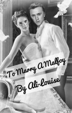 To Marry A Malfoy (Dramione) by ali-louise
