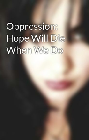 Oppression: Hope Will Die When We Do by Panthera-Lupus