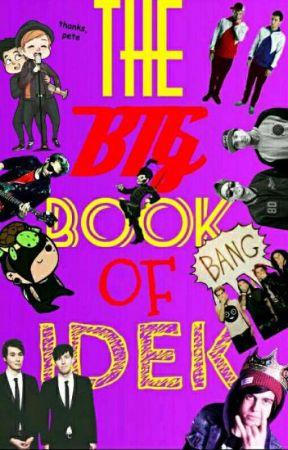 The Big Book of Idek (spam) by sweaterpaws-awsten