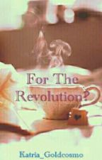 For The Revolution? by Katria_Goldcosmo
