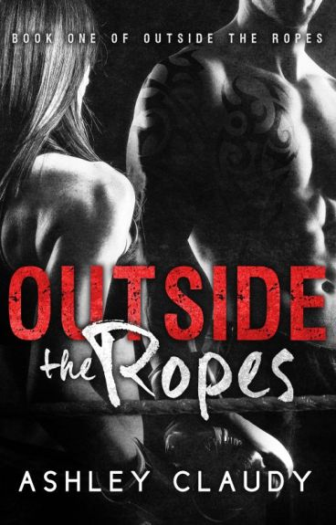 Outside The Ropes (Book One of The Outside The Ropes Trilogy) by AYClaudy