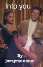 Into you (an Ariana Grande love story) by jazzymunmun