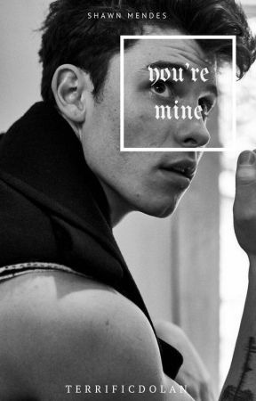 you're mine → shawn mendes by terrificdolan
