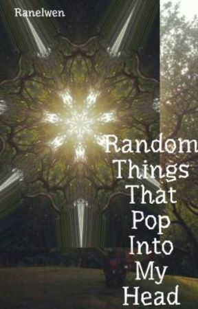 Random Things That Pop Into My Head by Ranelwen