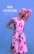 Fatal Possession by honeymoonalbum