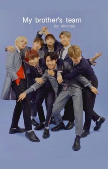 My brother's team                             • Bts fanfiction •