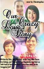 Our Crazy Lovestory (jeron teng,mika reyes,thomas torres and ara galang) by kain_kain