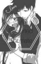 My perverted roommate by kiki_Manga_Reader