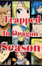 Trapped In Dragon Season by Swordfighterxl