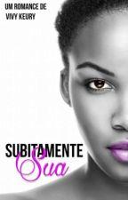 Subitamente Sua ( DEGUSTAÇÃO)  by VivyKeury