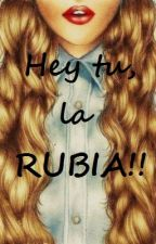 Hey tu, la RUBIA!! by FionaFischer2002